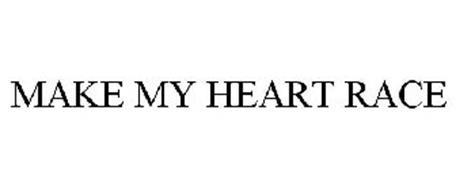 MAKE MY HEART RACE
