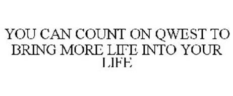 YOU CAN COUNT ON QWEST TO BRING MORE LIFE INTO YOUR LIFE