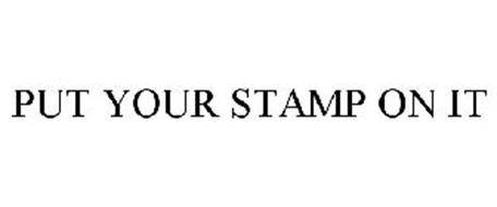 PUT YOUR STAMP ON IT