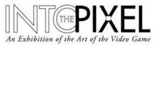 INTO THE PIXEL AN EXHIBITION OF THE ART OF THE VIDEO GAME