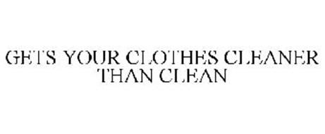 GETS YOUR CLOTHES CLEANER THAN CLEAN