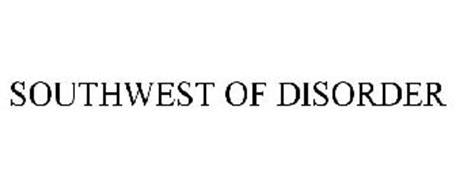 SOUTHWEST OF DISORDER
