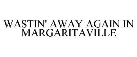 WASTIN' AWAY AGAIN IN MARGARITAVILLE