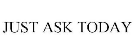 JUST ASK TODAY