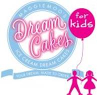 MAGGIEMOO'S DREAM CAKES FOR KIDS ICE CREAM DREAM CAKES YOUR DREAM. MADE TO ORDER.