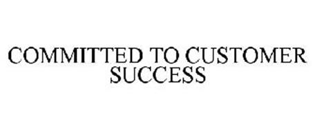 COMMITTED TO CUSTOMER SUCCESS