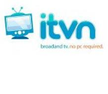 ITVN BROADBAND TV. NO PC REQUIRED.