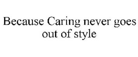 BECAUSE CARING NEVER GOES OUT OF STYLE