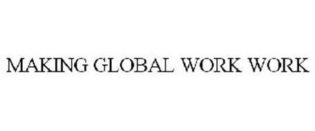 MAKING GLOBAL WORK WORK