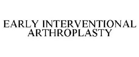 EARLY INTERVENTIONAL ARTHROPLASTY