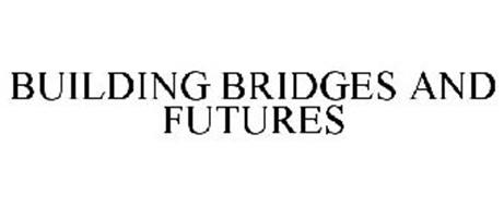 BUILDING BRIDGES AND FUTURES