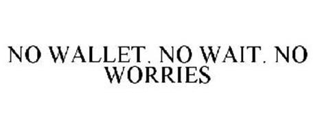 NO WALLET. NO WAIT. NO WORRIES