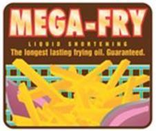 MEGA-FRY LIQUID SHORTENING THE LONGEST LASTING FRYING OIL. GUARANTEED.
