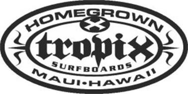 X TROPIX SURFBOARDS HOMEGROWN MAUI HAWAII