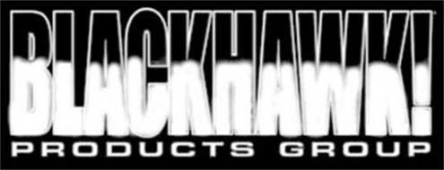 BLACKHAWK! PRODUCTS GROUP