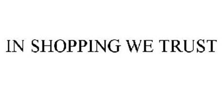 IN SHOPPING WE TRUST