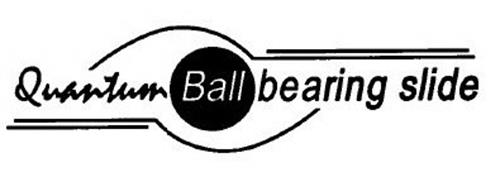 QUANTUM BALL BEARING SLIDE