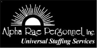 ALPHA RAE PERSONNEL INC. UNIVERSAL STAFFING SERVICES