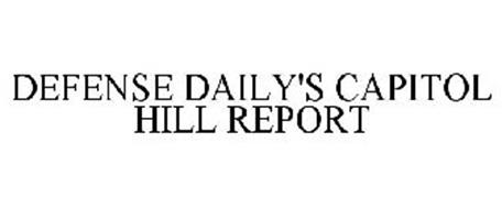 DEFENSE DAILY'S CAPITOL HILL REPORT