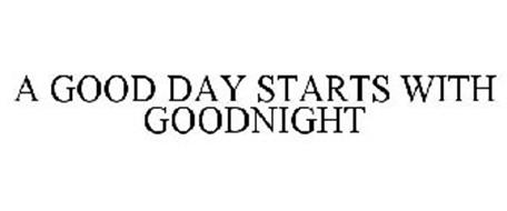 A GOOD DAY STARTS WITH GOODNIGHT