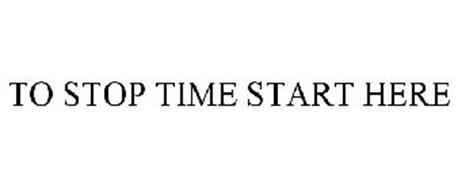 TO STOP TIME START HERE