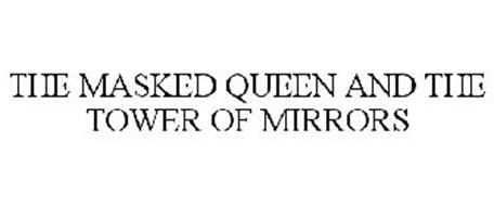 THE MASKED QUEEN AND THE TOWER OF MIRRORS