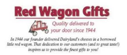 RED WAGON GIFTS QUALITY DELIVERED TO YOUR DOOR SINCE 1944 IN 1944 OUR FOUNDER DELIVERED DAIRYLAND'S CHEESES IN A BORROWED LITTLE RED WAGON. THAT DEDICATION TO OUR CUSTOMERS (AND TO GREAT TASTE!) INSPIRES US TO PROVIDE THE FINEST GIFTS TO YOU!