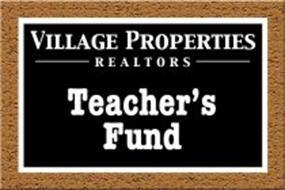 VILLAGE PROPERTIES REALTORS TEACHER'S FUND