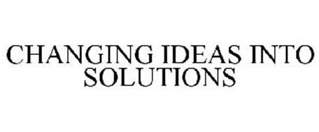 CHANGING IDEAS INTO SOLUTIONS