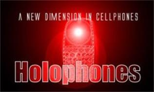 HOLOPHONES A NEW DIMENSION IN CELLPHONES