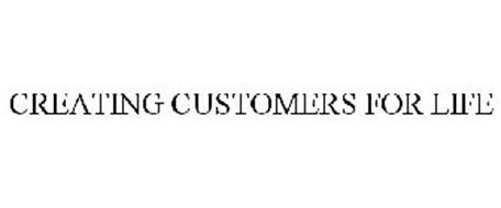 CREATING CUSTOMERS FOR LIFE