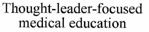 THOUGHT-LEADER-FOCUSED MEDICAL EDUCATION