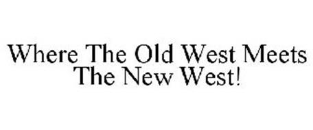 WHERE THE OLD WEST MEETS THE NEW WEST!