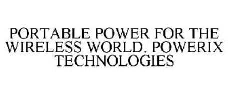 PORTABLE POWER FOR THE WIRELESS WORLD. POWERIX TECHNOLOGIES