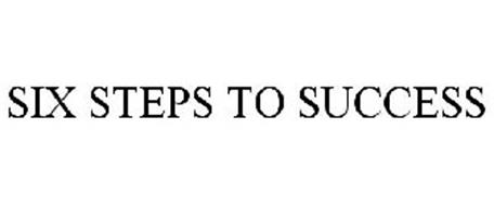 SIX STEPS TO SUCCESS