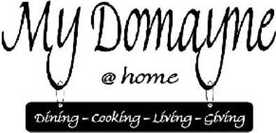 MY DOMAYNE @ HOME DINING - COOKING - LIVING - GIVING