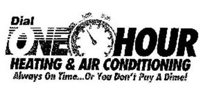 DIAL ONE HOUR HEATING & AIR CONDITIONING ALWAYS ON TIME...OR YOU DON'T PAY A DIME!