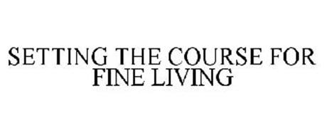 SETTING THE COURSE FOR FINE LIVING