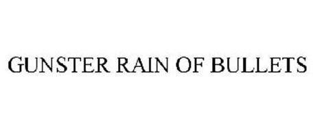 GUNSTER RAIN OF BULLETS