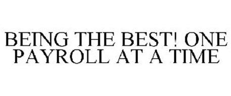 BEING THE BEST! ONE PAYROLL AT A TIME