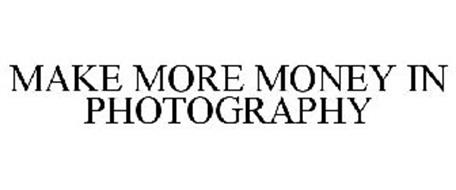MAKE MORE MONEY IN PHOTOGRAPHY