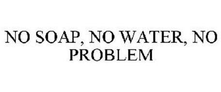 NO SOAP, NO WATER, NO PROBLEM