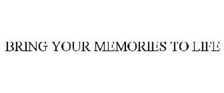 BRING YOUR MEMORIES TO LIFE