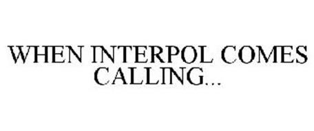 WHEN INTERPOL COMES CALLING...