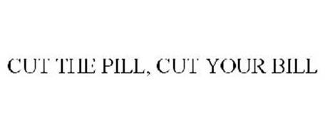 CUT THE PILL, CUT YOUR BILL