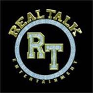 RT REAL TALK ENTERTAINMENT