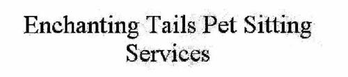 ENCHANTING TAILS PET SITTING SERVICES
