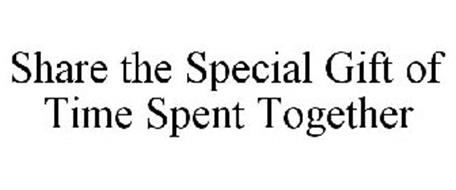SHARE THE SPECIAL GIFT OF TIME SPENT TOGETHER