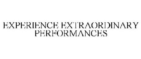 EXPERIENCE EXTRAORDINARY PERFORMANCES