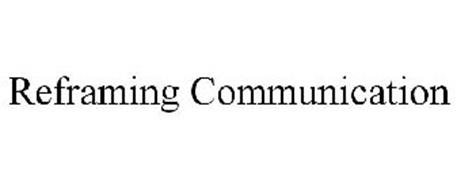 REFRAMING COMMUNICATION